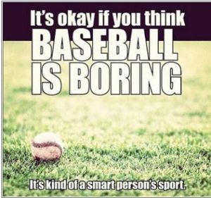 Baseball is boring